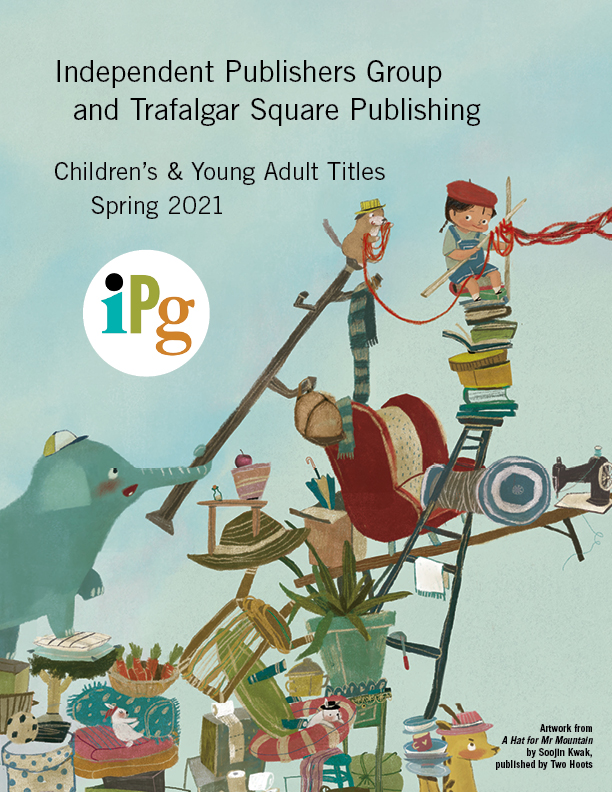 IPG & Trafalgar Square Publishing Children's & Young Adult Titles Spring 2021